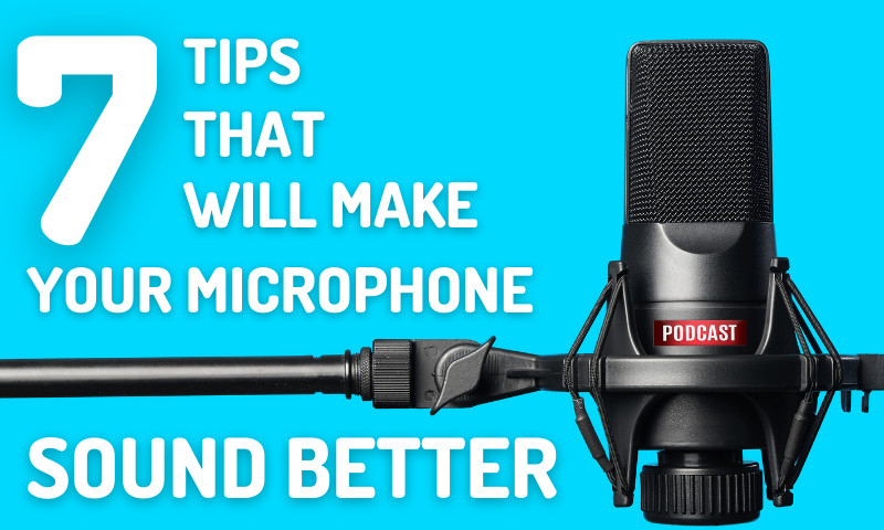 Seven Tips That Will Make Your Microphone Sound Better When Recording