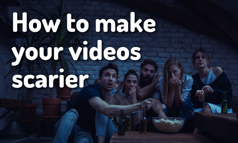 Five Ways to Make Your Videos Scarier This Halloween