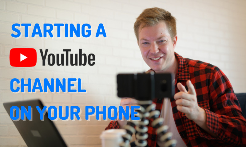How to Start a YouTube Channel Using Your Mobile Phone