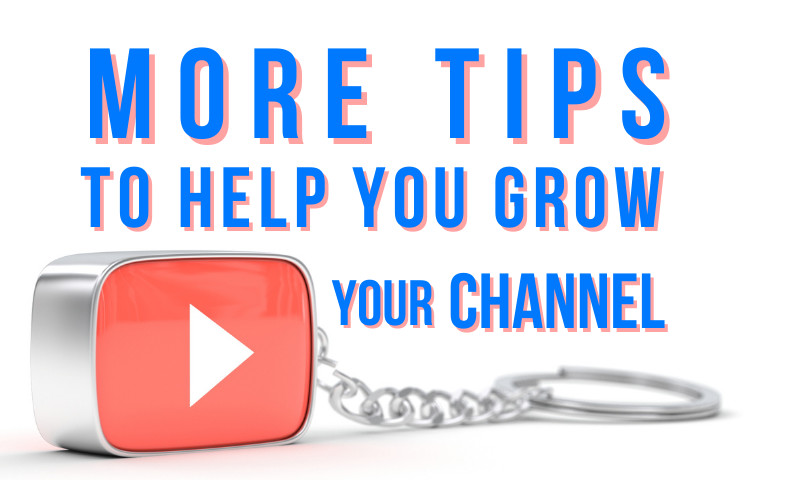 More tips to help you get views and grow your YouTube channel