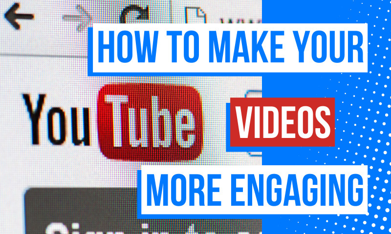 How to make your YouTube videos more engaging