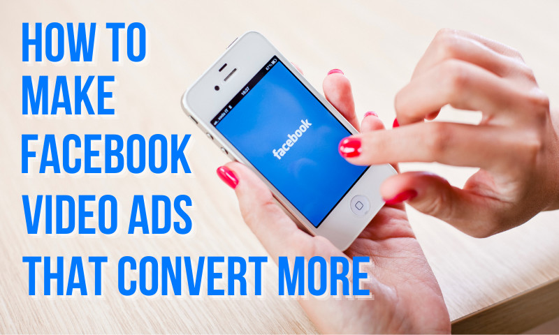 How to create Facebook video ads that convert more!